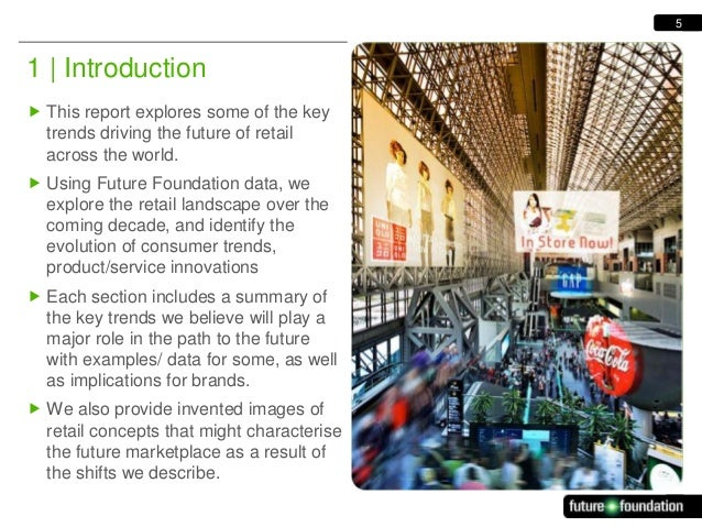 5  1   Introduction  This report explores some of the key trends driving the future of retail across the world.  Using F...