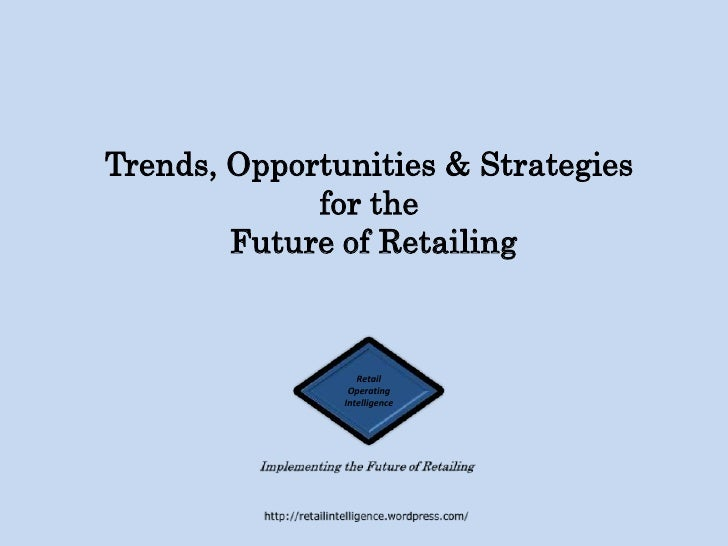 Trends, Opportunities and Strategies for the Future of Retailing