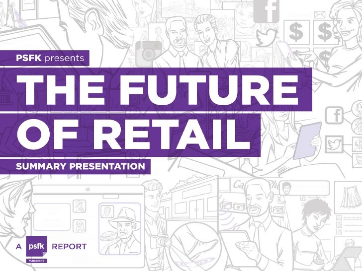 FUTURE OF RETAILReinven&on	  &	  Revolu&on:	  Retail	  On	      Demand	  &	  The	  New	  Brand	                Champions	 ...