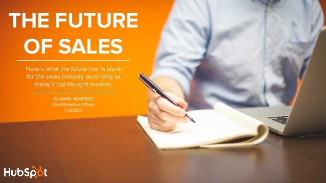 THE FUTURE OF SALES Here's what the future has in store for the sales industry according to today's top thought leaders. B...
