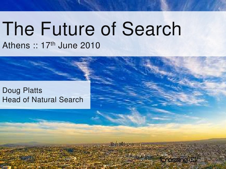 The Future of Search<br />Athens :: 17th June 2010<br />Doug Platts<br />Head of Natural Search<br />