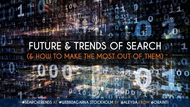 #SEARCHTRENDS AT #WEBBDAGARNA STOCKHOLM BY @ALEYDA FROM @ORAINTI FUTURE & TRENDS OF SEARCH (& HOW TO MAKE THE MOST OUT OF ...