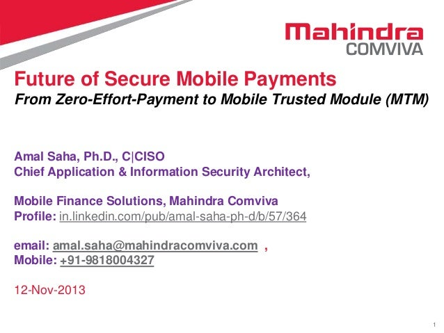 Future of Secure Mobile Payments From Zero-Effort-Payment to Mobile Trusted Module (MTM)  Amal Saha, Ph.D., C|CISO Chief A...