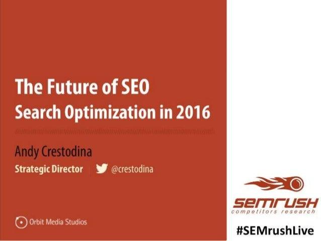 The Future of SEO Search Optimization in 2016 Andy Crestodina Strategic Director   @crestodina #SEMrushLive