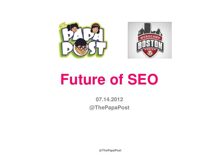 Future of SEO    07.14.2012   @ThePapaPost     @ThePapaPost