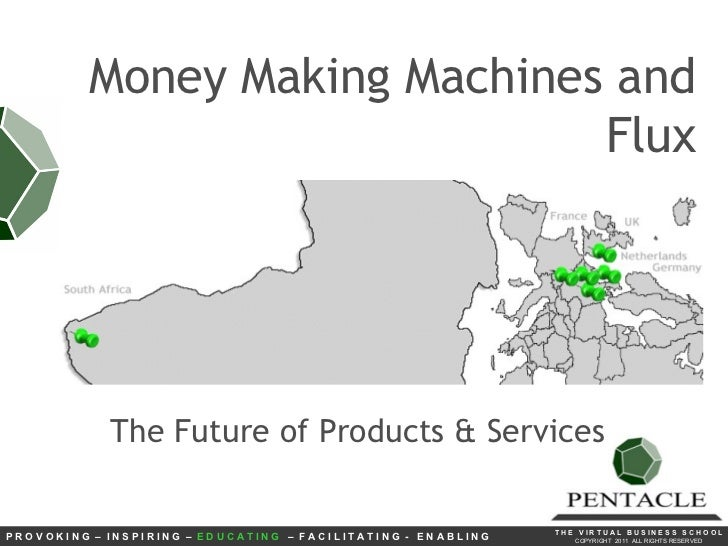 Money Making Machines and Flux The Future of Products & Services