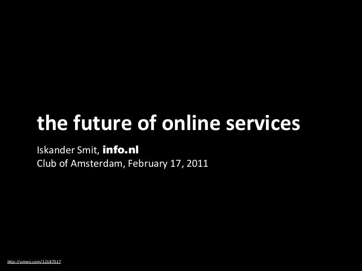 the	  future	  of	  online	  services             Iskander	  Smit,	  info.nl	               Club	  of	  Amsterdam,	  Febru...