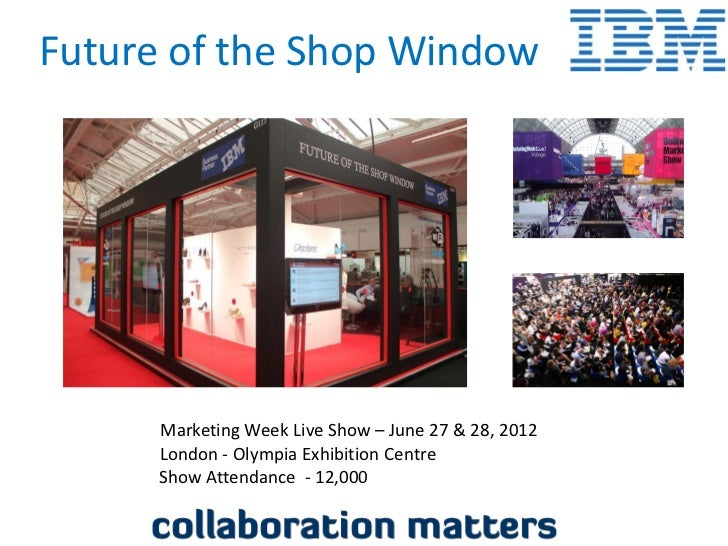 Future of the Shop Window      Marketing Week Live Show – June 27 & 28, 2012      London - Olympia Exhibition Centre      ...