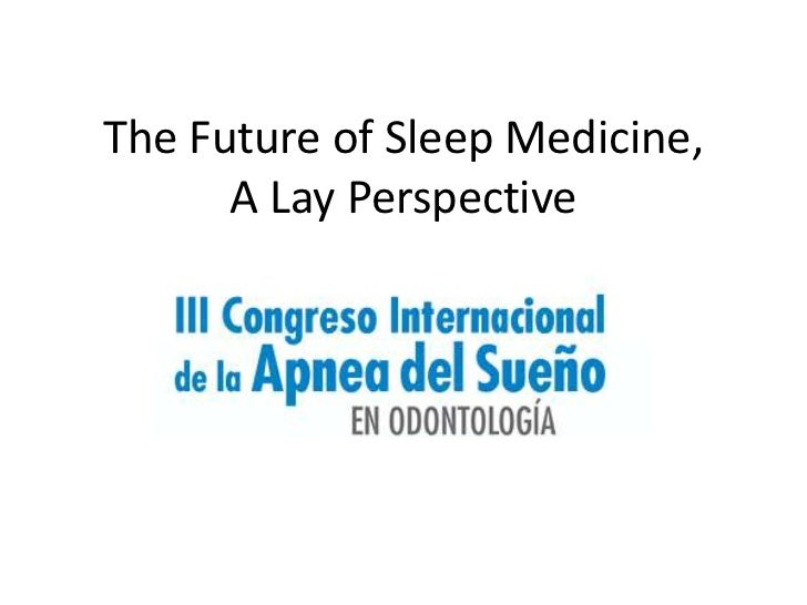 The Future of Sleep Medicine,      A Lay Perspective