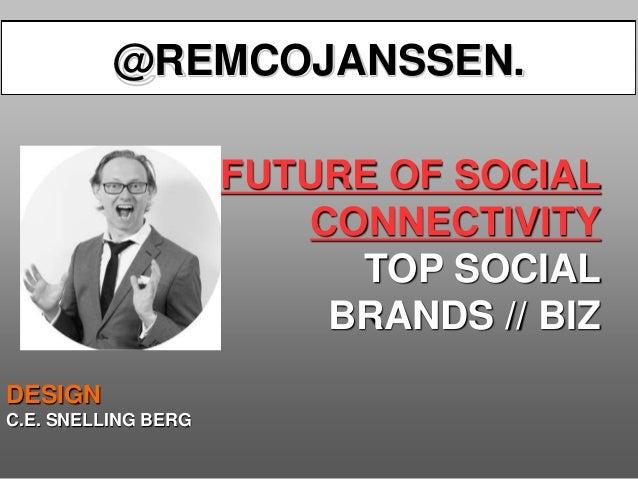 FUTURE OF SOCIAL CONNECTIVITY TOP SOCIAL BRANDS // BIZ BEDANKT! DESIGN C.E. SNELLING BERG @REMCOJANSSEN.
