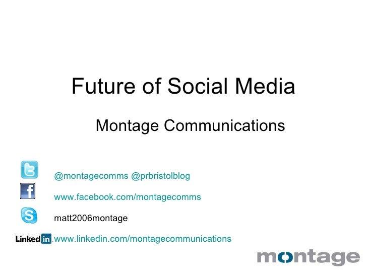 Future of Social Media Montage Communications  @ montagecomms   @ prbristolblog www.facebook.com/montagecomms matt2006mont...