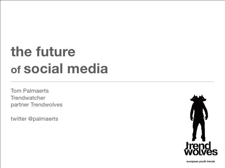 the future of social media Tom Palmaerts Trendwatcher partner Trendwolves  twitter @palmaerts