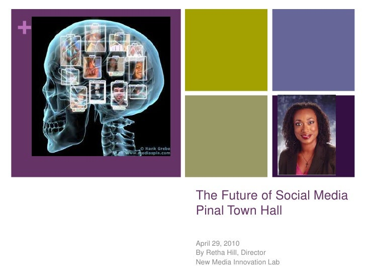 The Future of Social MediaPinal Town Hall<br />April 29, 2010<br />By Retha Hill, Director<br />New Media Innovation Lab<b...