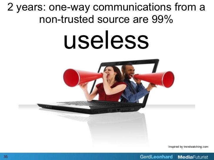 2 years: one-way communications from a        non-trusted source are 99%             useless                              ...