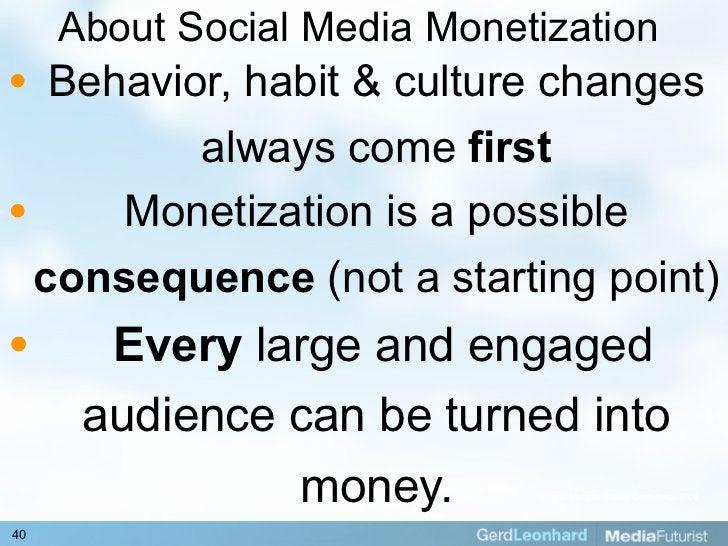 About Social Media Monetization •  Behavior, habit & culture changes           always come first •     Monetization is a p...