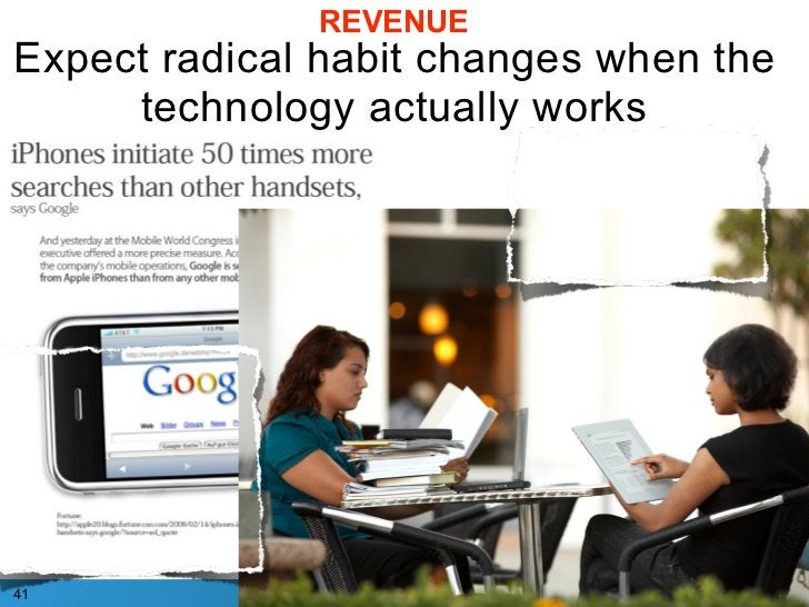 REVENUE Expect radical habit changes when the      technology actually works     41
