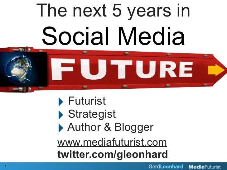 The next 5 years in     Social Media        ‣ Futurist       ‣ Strategist       ‣ Author & Blogger       www.mediafuturist...