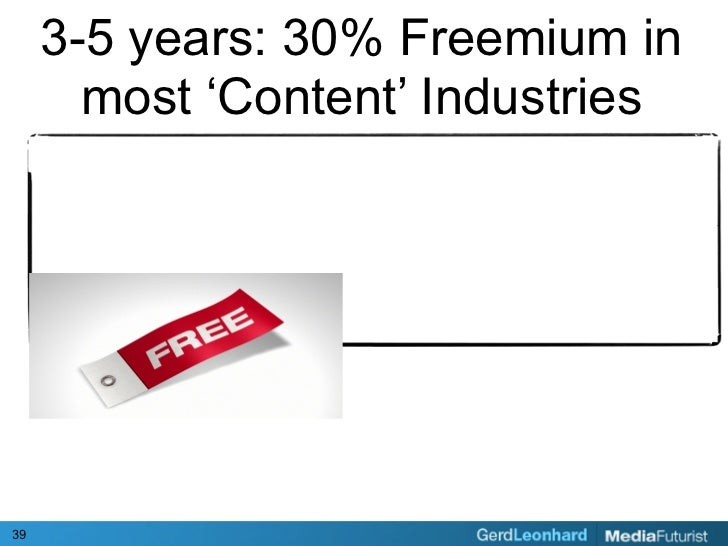 3-5 years: 30% Freemium in        most 'Content' Industries     39