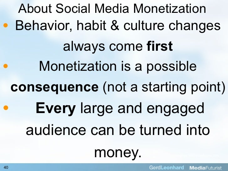 About Social Media Monetization •  Behavior, habit & culture changes           always come first •     Monetization is a p...