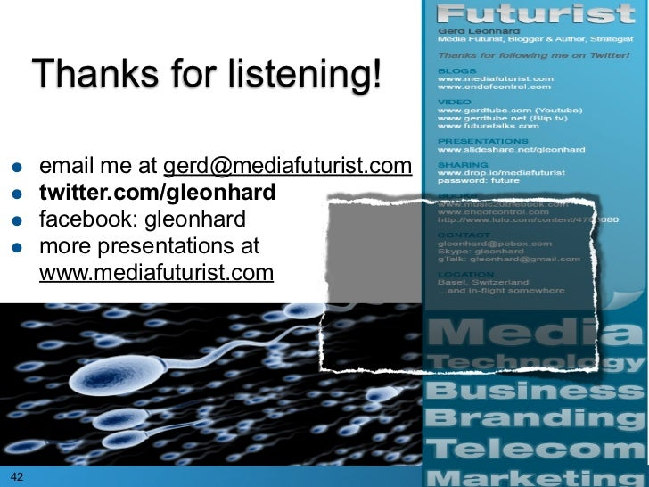 Thanks for listening!  •    email me at gerd@mediafuturist.com •    twitter.com/gleonhard •    facebook: gleonhard •    mo...