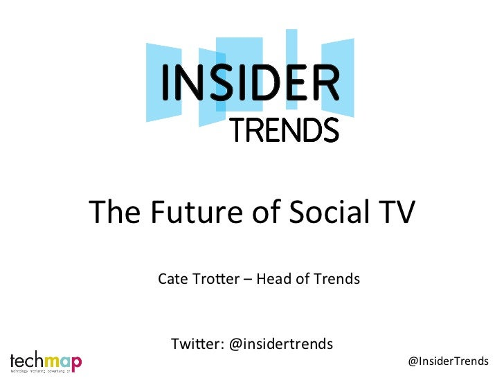 The Future of Social TV         Cate Tro2er – Head of Trends            Twi2er: @insidertrends  ...