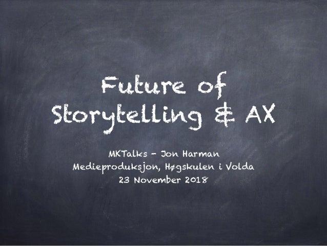 Future of Storytelling & AX MKTalks - Jon Harman Medieproduksjon, Høgskulen i Volda 23 November 2018