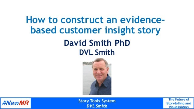 Story Tools System DVL Smith The Future of Storytelling and Visualisation   How to construct an evidence- based customer...