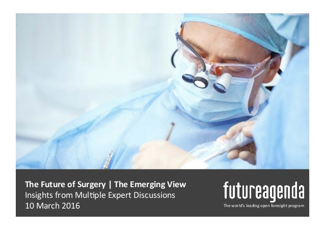 The  Future  of  Surgery  |  The  Emerging  View     Insights  from  Mul0ple  Expert  Disc...