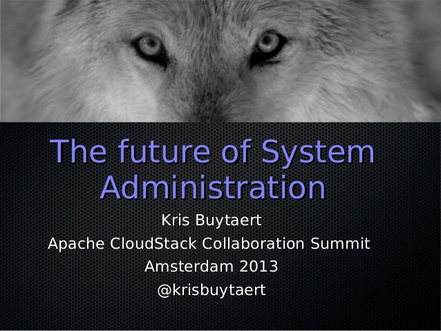 The future of System Administration Kris Buytaert Apache CloudStack Collaboration Summit Amsterdam 2013 @krisbuytaert