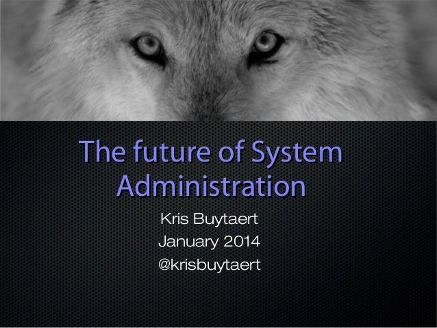 The future of System Administration Kris Buytaert January 2014 @krisbuytaert