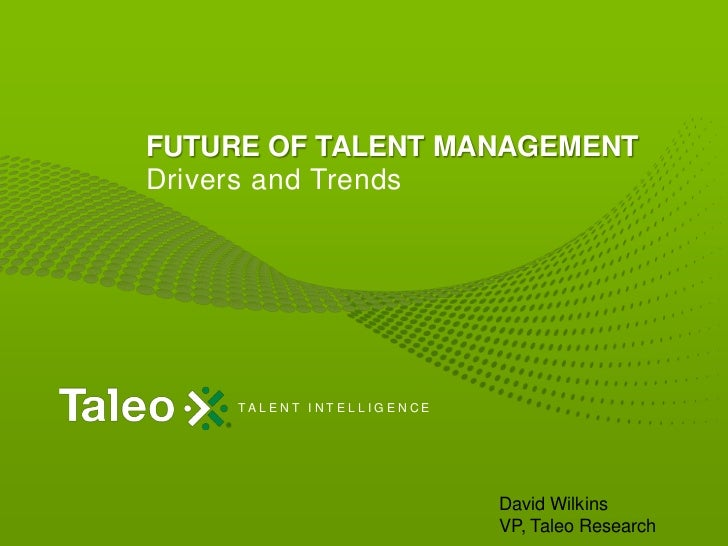 FUTURE OF TALENT MANAGEMENTDrivers and Trends     TA L E N T I N T E L L I G E N C E                                      ...
