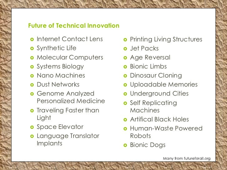 Future of Technical Innovation   Internet Contact Lens           Printing Living Structures   Synthetic Life           ...