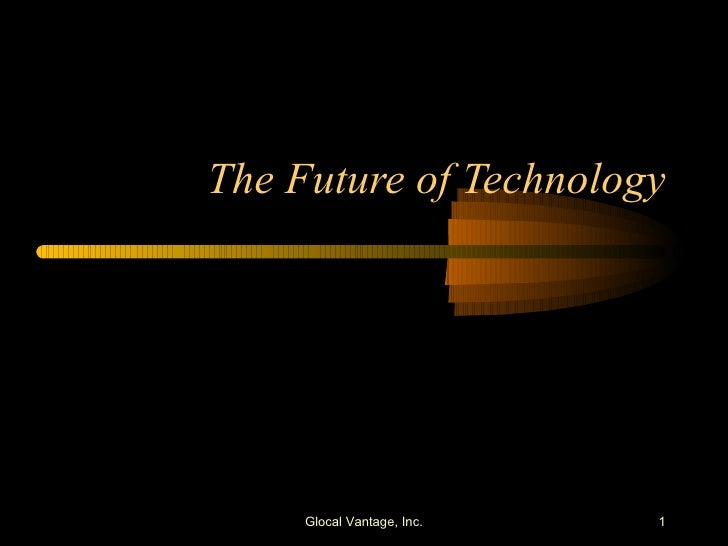 The Future of Technology Glocal Vantage, Inc.