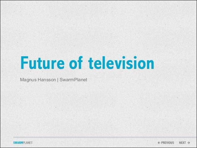 Future of television Magnus Hansson   SwarmPlanet
