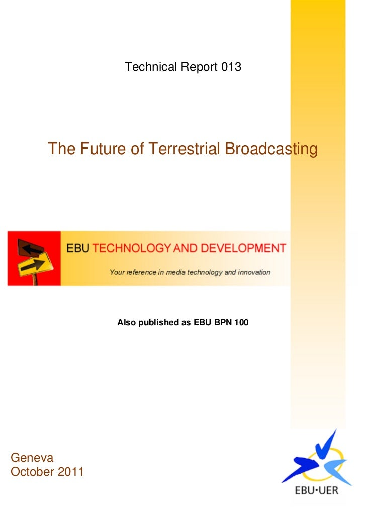 Technical Report 013      The Future of Terrestrial Broadcasting               Also published as EBU BPN 100GenevaOctober ...