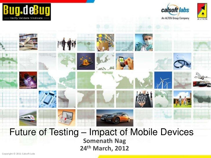 Future of Testing – Impact of Mobile Devices                                 Somenath Nag                                2...
