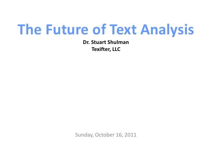 The Future of Text AnalysisDr. Stuart ShulmanTexifter, LLC<br />Wednesday, June 15, 2011<br />