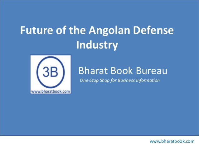Future of the Angolan Defense Industry Bharat Book Bureau One-Stop Shop for Business Information  www.bharatbook.com