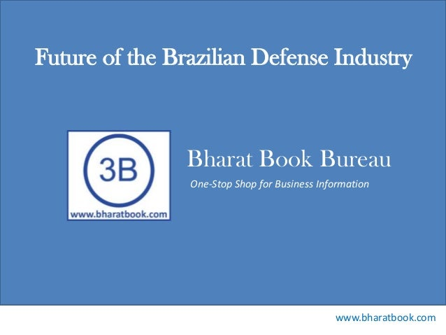 Future of the Brazilian Defense Industry  Bharat Book Bureau One-Stop Shop for Business Information  www.bharatbook.com
