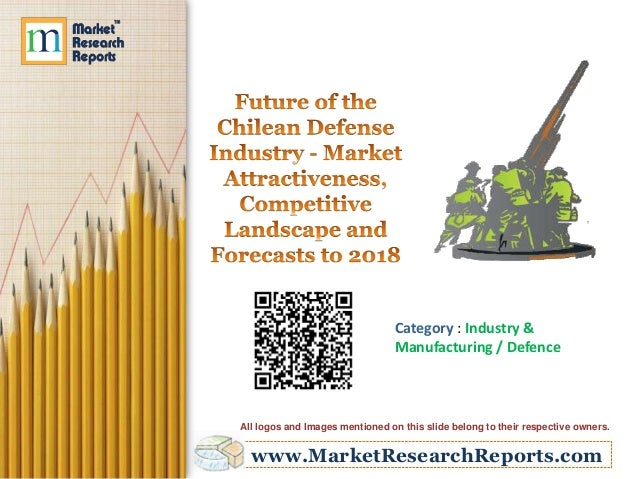 www.MarketResearchReports.com Category : Industry & Manufacturing / Defence All logos and Images mentioned on this slide b...