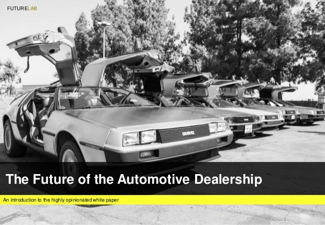 19/11/2019 1. The Future of the Automotive Dealership An introduction to the highly opinionated white paper FUTURELAB
