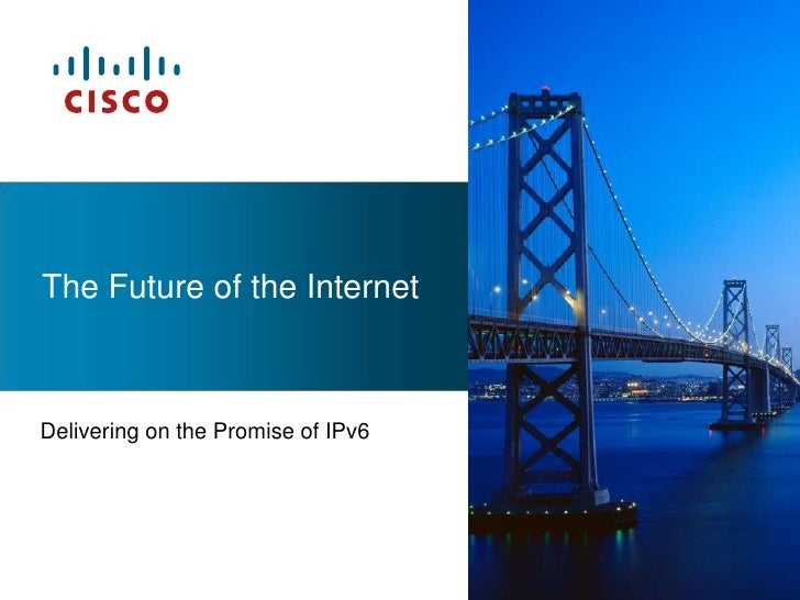 The Future of the Internet<br />Delivering on the Promise of IPv6<br />
