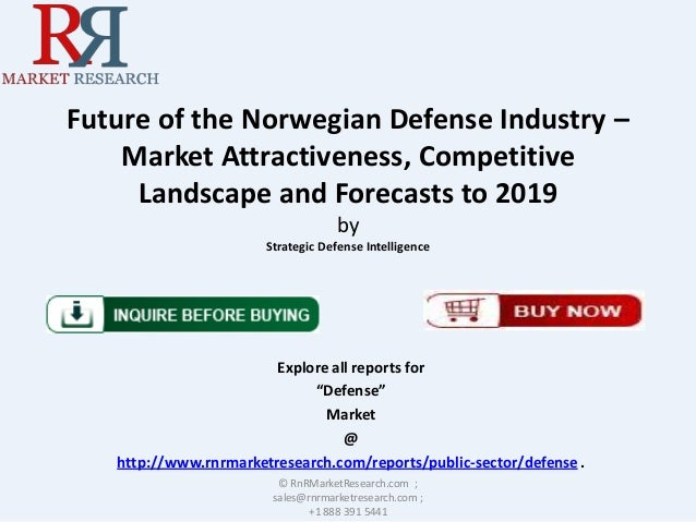 Future of the Norwegian Defense Industry – Market Attractiveness, Competitive Landscape and Forecasts to 2019 by Strategic...