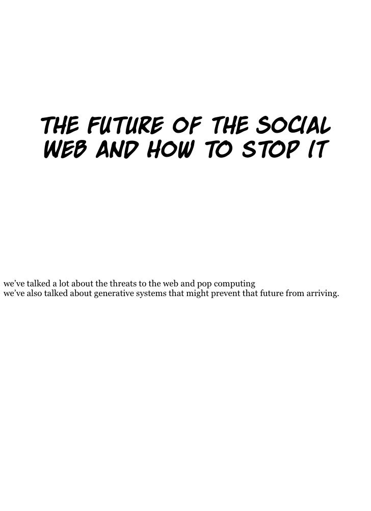 T Fu re of t So al          Web and How  s p it     we've talked a lot about the threats to the web and pop computing we'v...