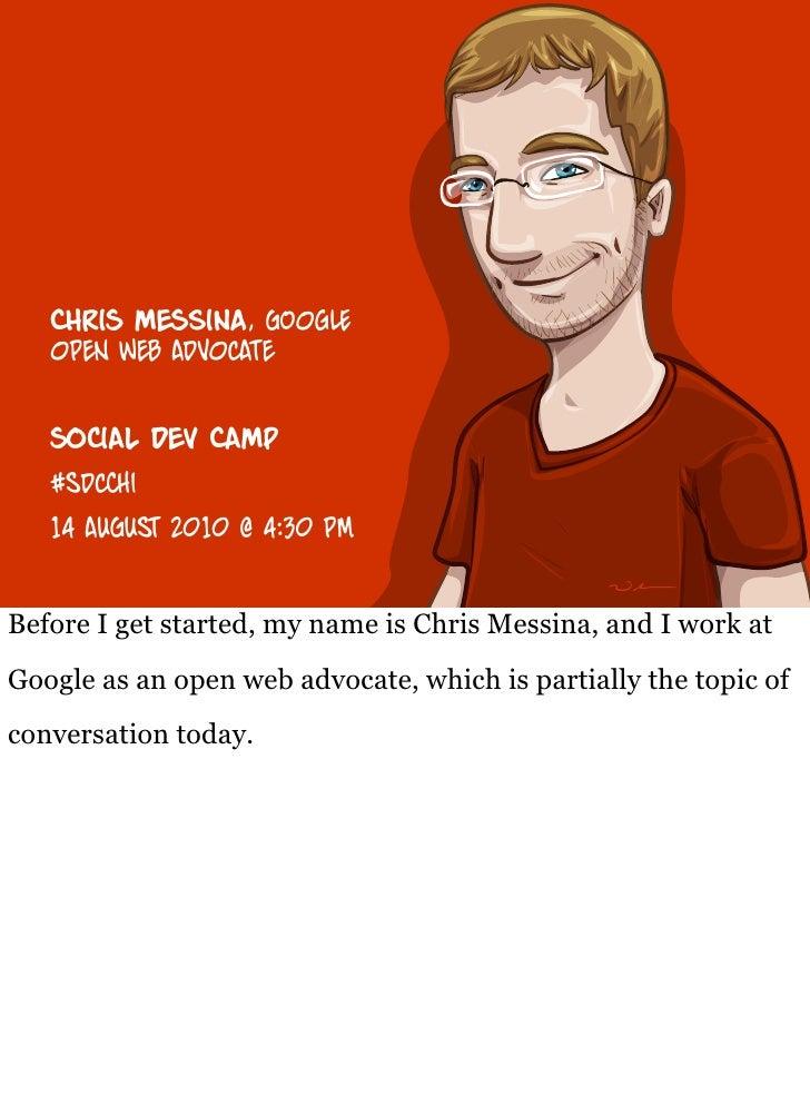 chris m        , og    open web advocate      so al dev camp    #sd hi    14 au st 2010 @ 4:30 pm   Before I get started, ...