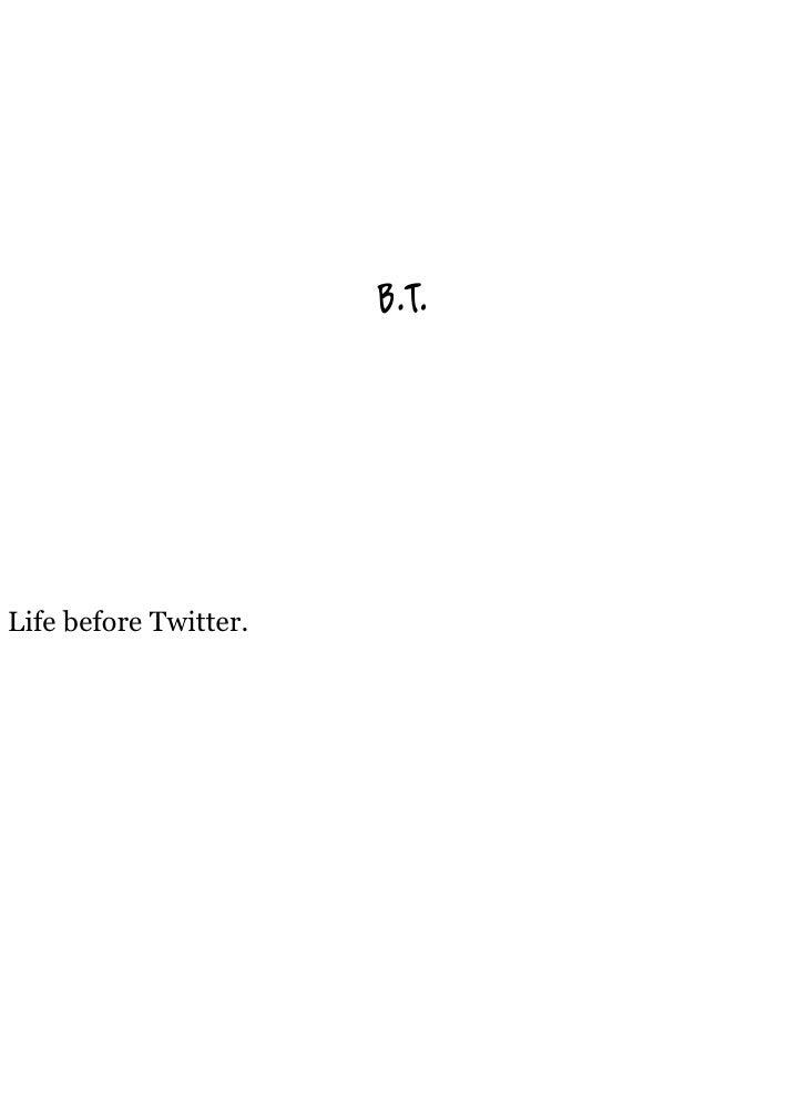 B.T.     Life before Twitter.