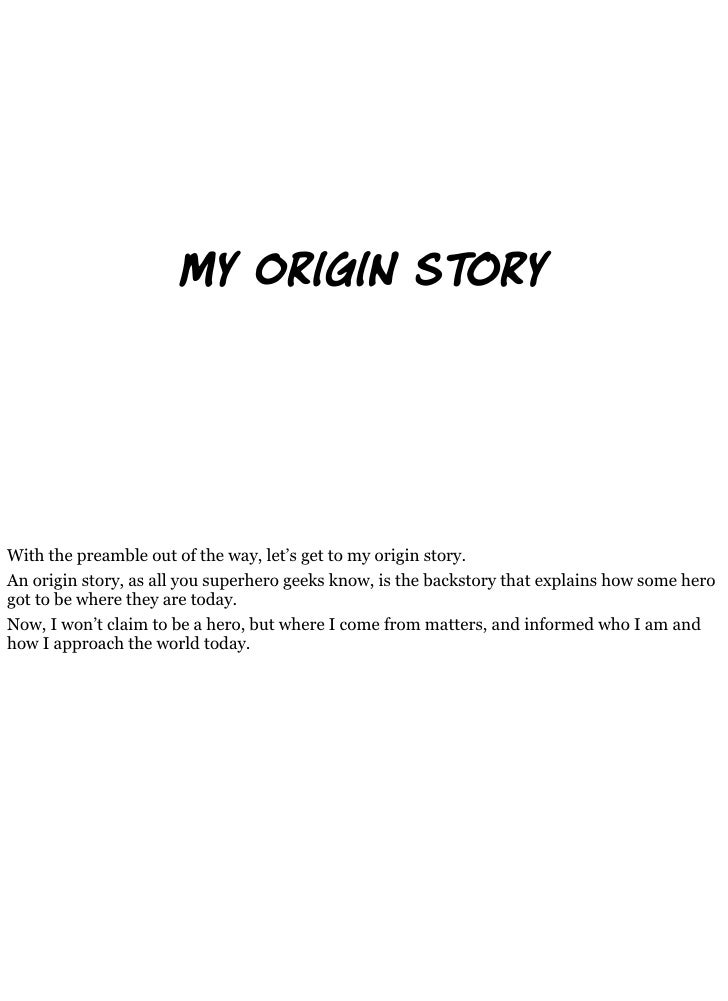 my origin s                                ry     With the preamble out of the way, let's get to my origin story. An origi...