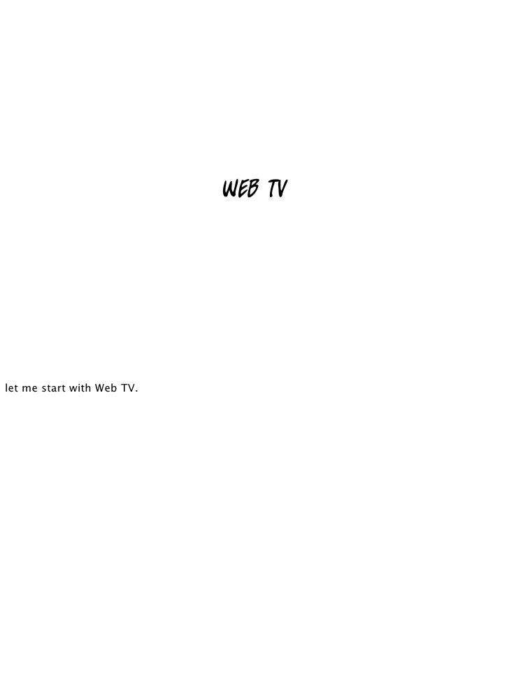 web tv     let me start with Web TV.
