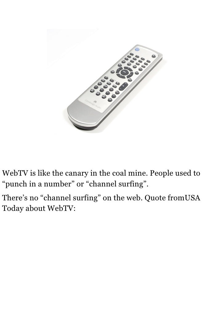 """WebTV is like the canary in the coal mine. People used to """"punch in a number"""" or """"channel surfing"""". There's no """"channel su..."""