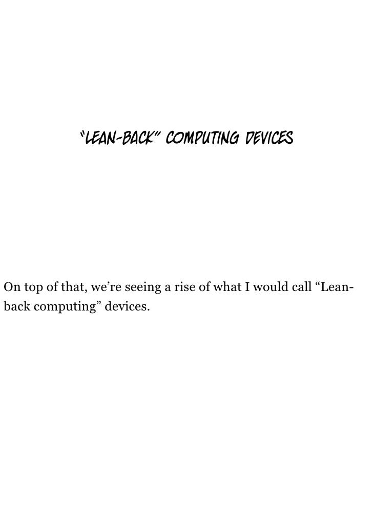 """"""" an-        """"     mputing devic     On top of that, we're seeing a rise of what I would call """"Lean- back computing"""" devic..."""